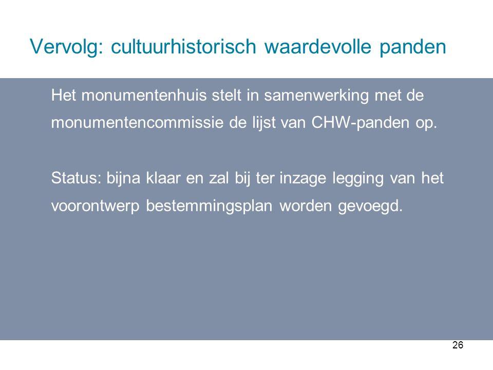 26 Vervolg: cultuurhistorisch waardevolle panden Het monumentenhuis stelt in samenwerking met de monumentencommissie de lijst van CHW-panden op.