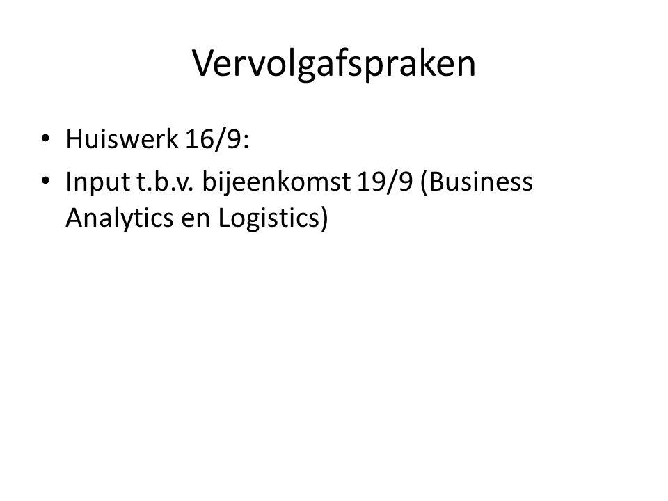 Vervolgafspraken Huiswerk 16/9: Input t.b.v. bijeenkomst 19/9 (Business Analytics en Logistics)