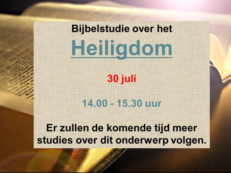 Bijbelstudie over het Heiligdom 30 juli 14.00 - 15.30 uur Er zullen de komende tijd meer studies over dit onderwerp volgen.