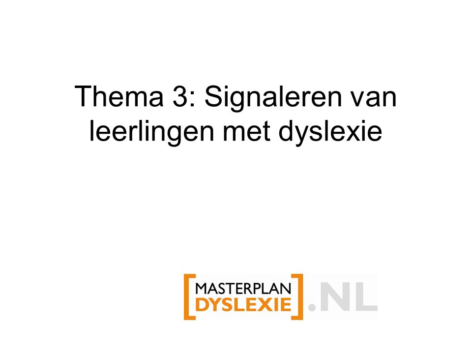 Thema 3: Signaleren van leerlingen met dyslexie