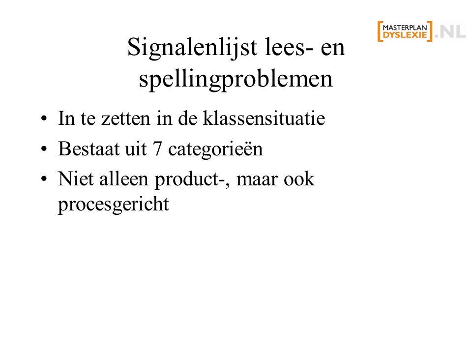 Signalenlijst lees- en spellingproblemen In te zetten in de klassensituatie Bestaat uit 7 categorieën Niet alleen product-, maar ook procesgericht