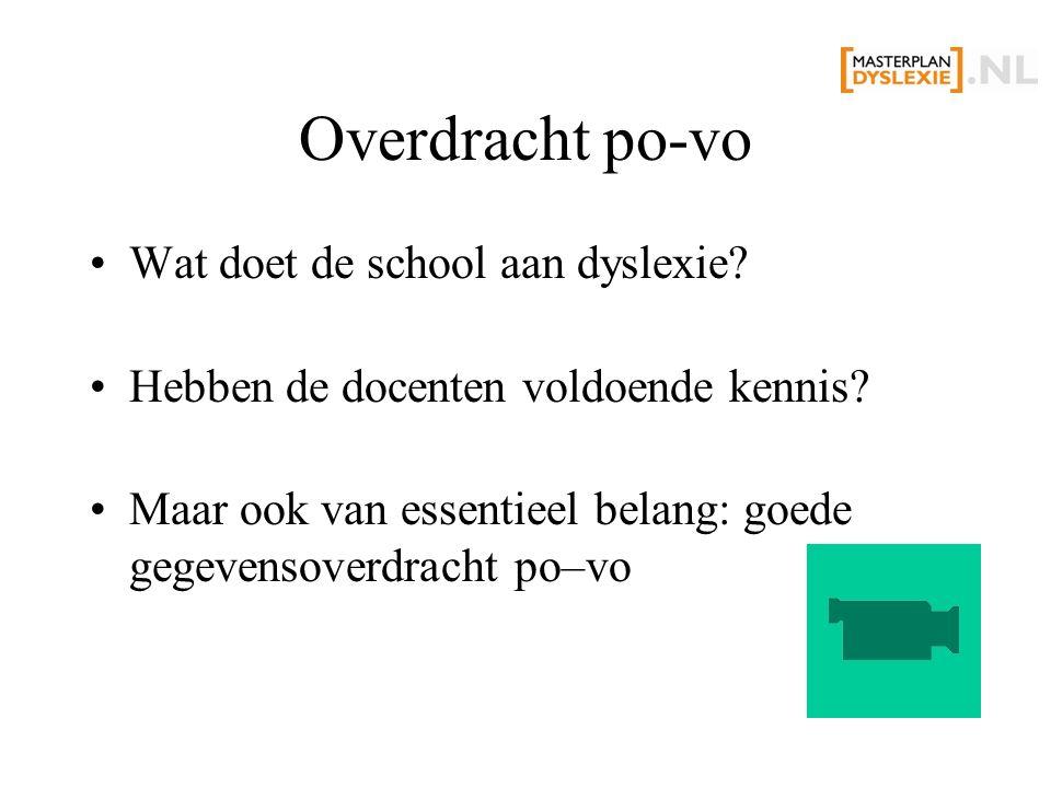 Overdracht po-vo Wat doet de school aan dyslexie? Hebben de docenten voldoende kennis? Maar ook van essentieel belang: goede gegevensoverdracht po–vo