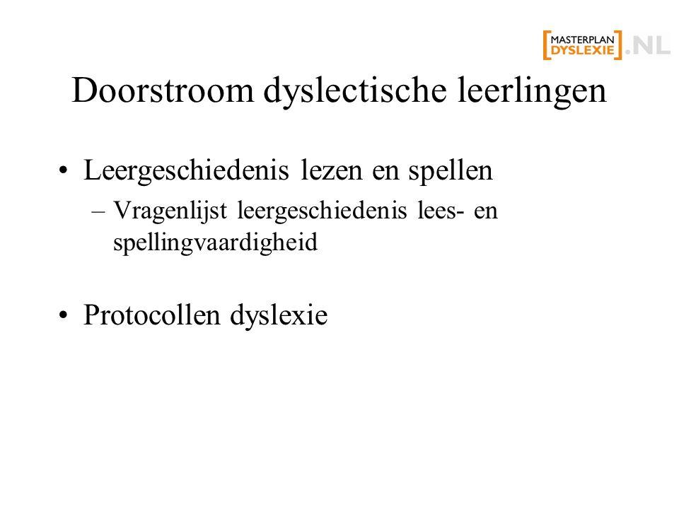 Doorstroom dyslectische leerlingen Leergeschiedenis lezen en spellen –Vragenlijst leergeschiedenis lees- en spellingvaardigheid Protocollen dyslexie