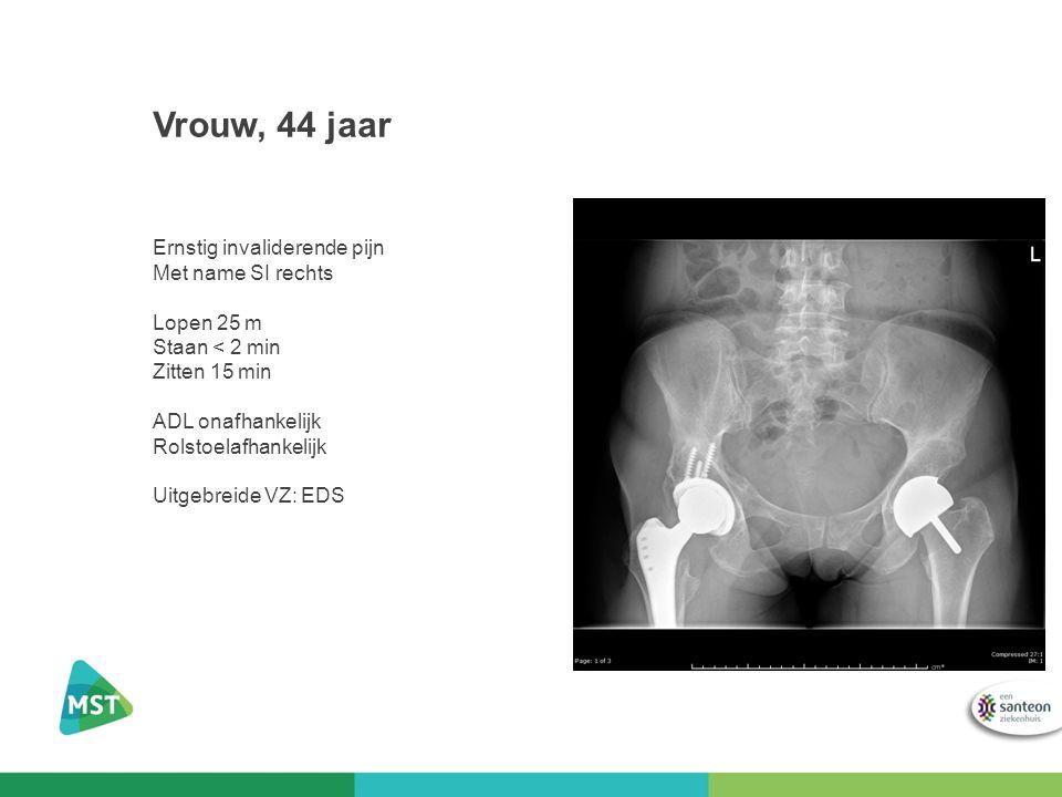 Vrouw, 44 jaar Ernstig invaliderende pijn Met name SI rechts Lopen 25 m Staan < 2 min Zitten 15 min ADL onafhankelijk Rolstoelafhankelijk Uitgebreide