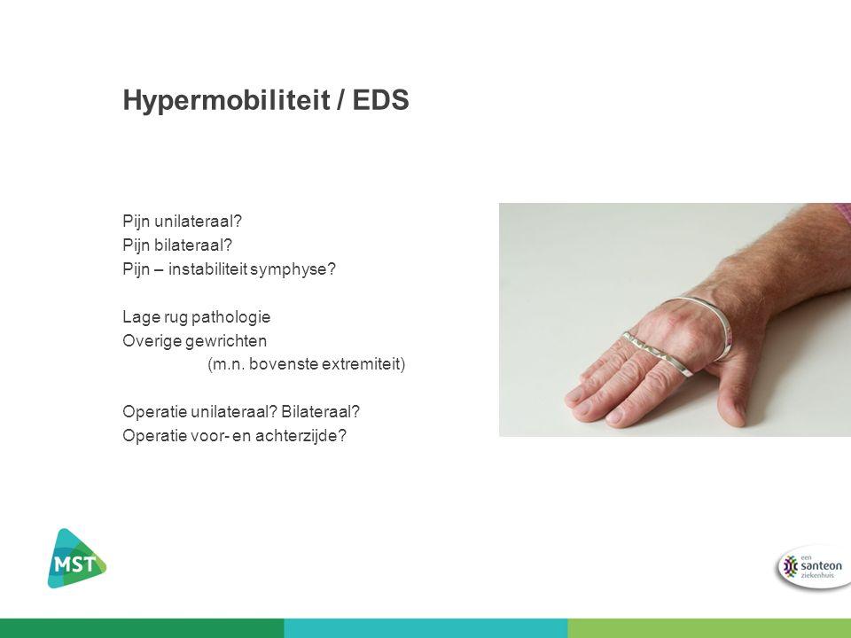 Hypermobiliteit / EDS Pijn unilateraal? Pijn bilateraal? Pijn – instabiliteit symphyse? Lage rug pathologie Overige gewrichten (m.n. bovenste extremit