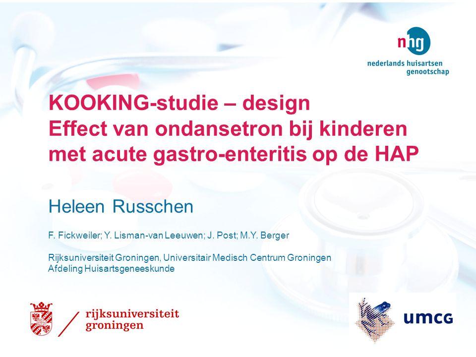 KOOKING-studie – design Effect van ondansetron bij kinderen met acute gastro-enteritis op de HAP Heleen Russchen F.