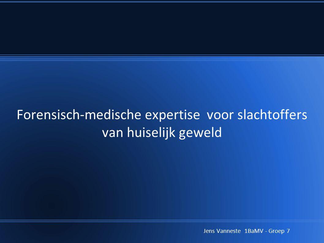 Forensisch-medische expertise voor slachtoffers van huiselijk geweld Jens Vanneste 1BaMV - Groep 7