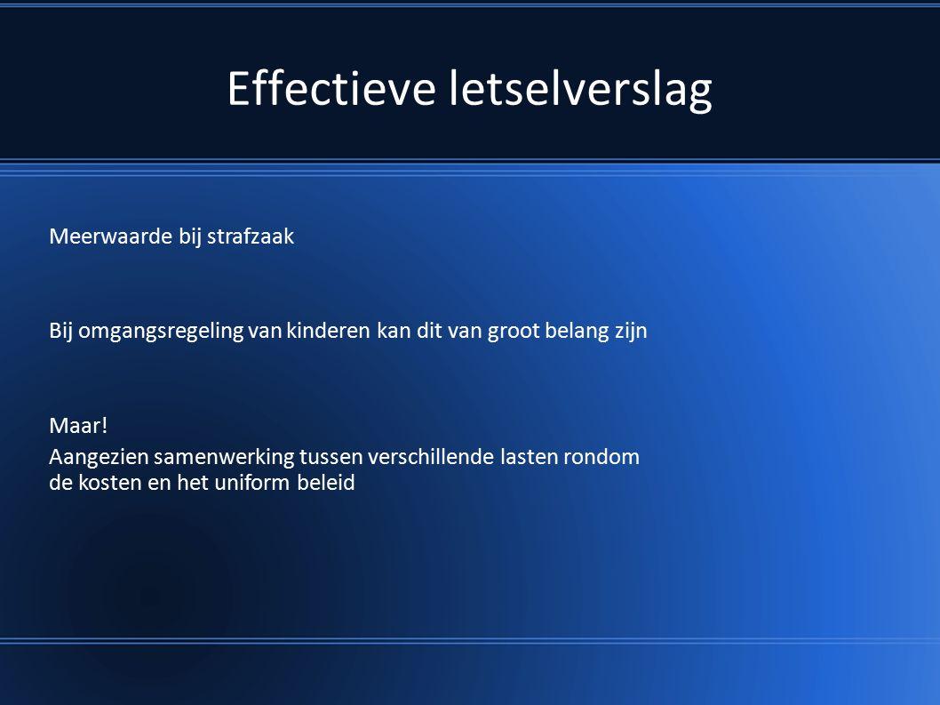Effectieve letselverslag Meerwaarde bij strafzaak Bij omgangsregeling van kinderen kan dit van groot belang zijn Maar.