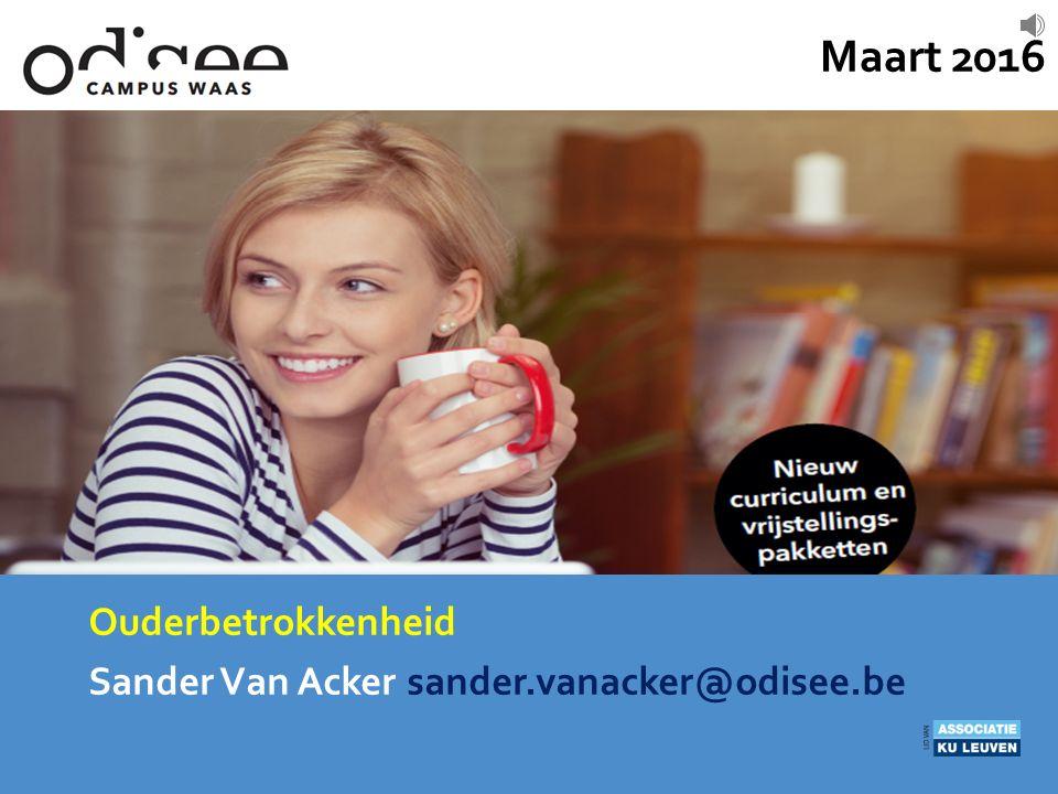 Ouderbetrokkenheid Sander Van Acker sander.vanacker@odisee.be Maart 2016