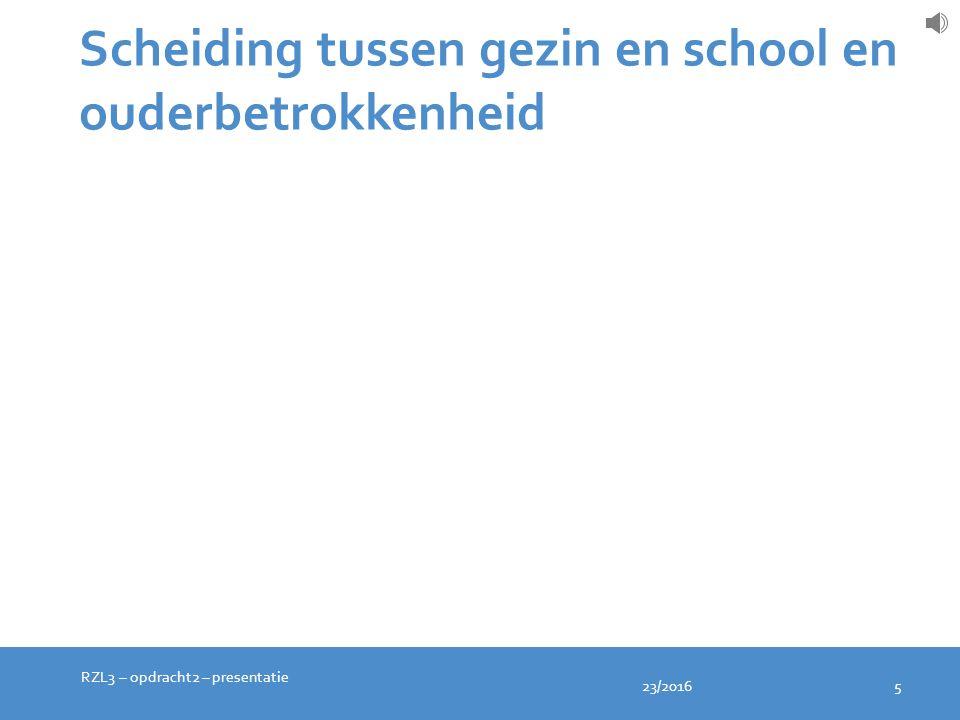 23/2016 5 Scheiding tussen gezin en school en ouderbetrokkenheid RZL3 – opdracht2 – presentatie