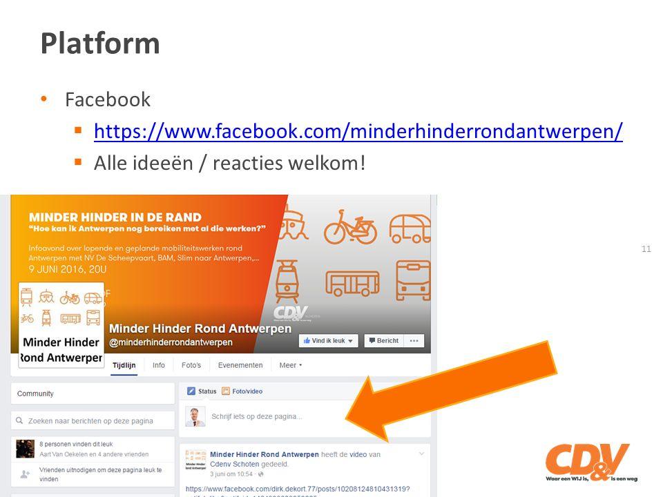 Platform 11 Facebook  https://www.facebook.com/minderhinderrondantwerpen/ https://www.facebook.com/minderhinderrondantwerpen/  Alle ideeën / reacties welkom!