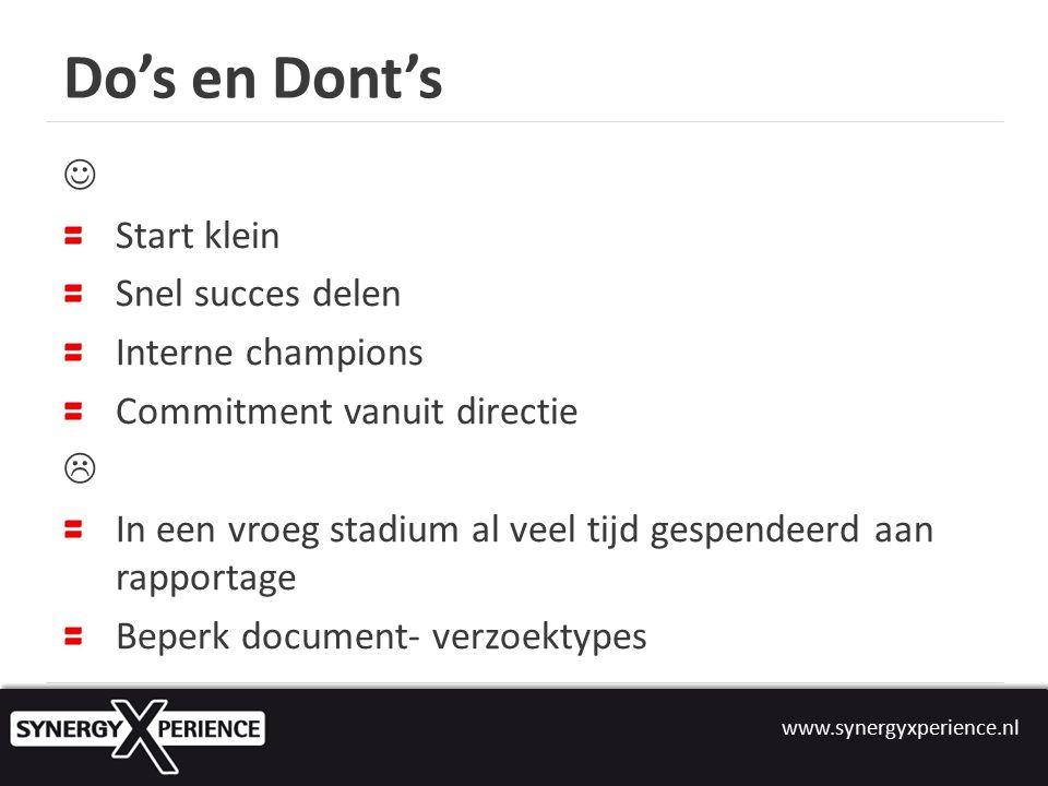 www.synergyxperience.nl Do's en Dont's Start klein Snel succes delen Interne champions Commitment vanuit directie  In een vroeg stadium al veel tijd gespendeerd aan rapportage Beperk document- verzoektypes