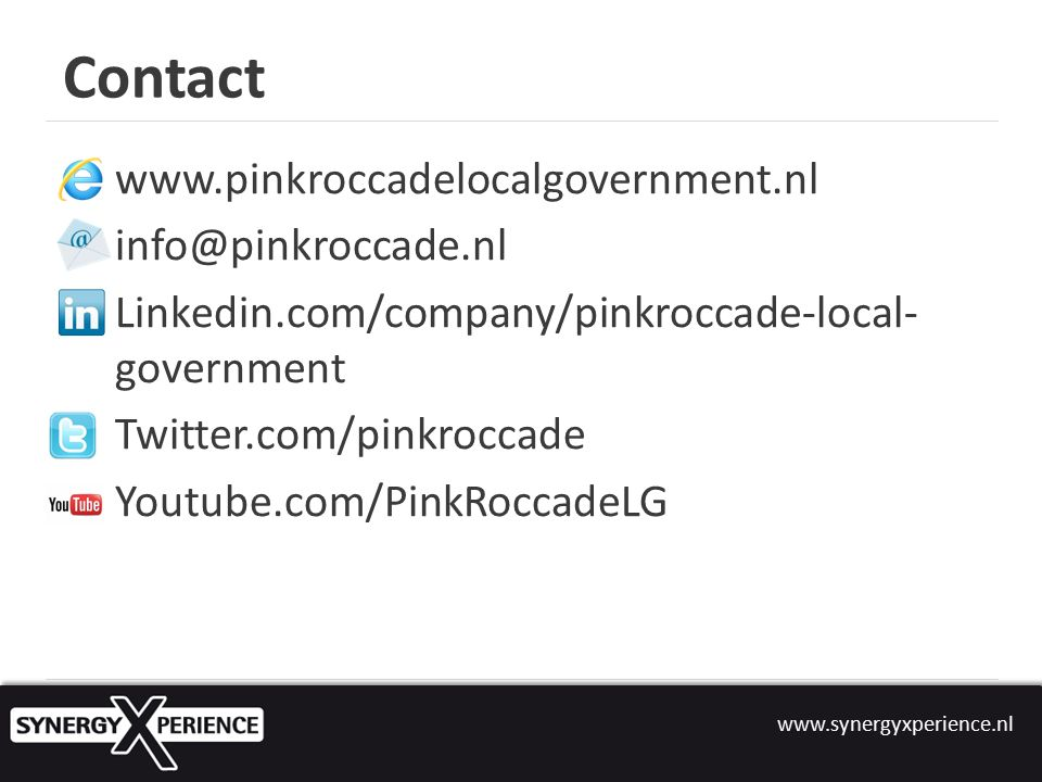 www.synergyxperience.nl Contact www.pinkroccadelocalgovernment.nl info@pinkroccade.nl Linkedin.com/company/pinkroccade-local- government Twitter.com/pinkroccade Youtube.com/PinkRoccadeLG