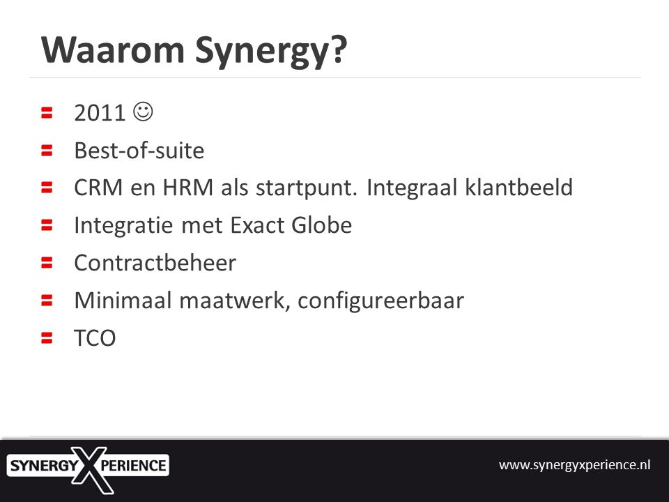 www.synergyxperience.nl Waarom Synergy. 2011 Best-of-suite CRM en HRM als startpunt.