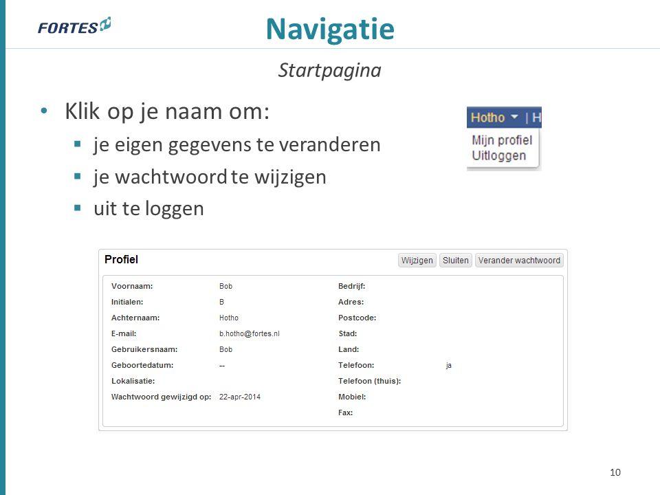 Startpagina Navigatie Klik op je naam om:  je eigen gegevens te veranderen  je wachtwoord te wijzigen  uit te loggen 10
