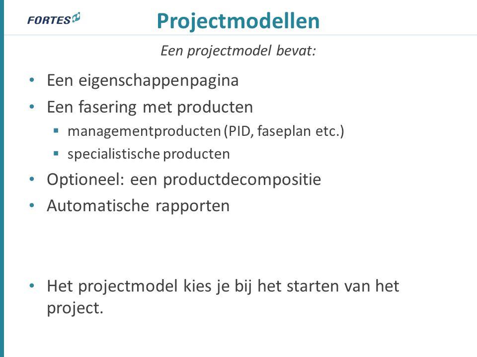 Een projectmodel bevat: Projectmodellen Een eigenschappenpagina Een fasering met producten  managementproducten (PID, faseplan etc.)  specialistische producten Optioneel: een productdecompositie Automatische rapporten Het projectmodel kies je bij het starten van het project.