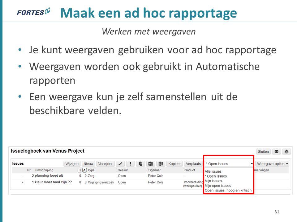 Werken met weergaven Maak een ad hoc rapportage Je kunt weergaven gebruiken voor ad hoc rapportage Weergaven worden ook gebruikt in Automatische rapporten Een weergave kun je zelf samenstellen uit de beschikbare velden.