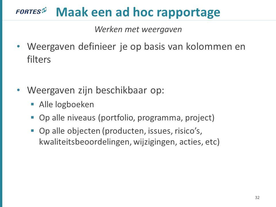 Werken met weergaven Maak een ad hoc rapportage Weergaven definieer je op basis van kolommen en filters Weergaven zijn beschikbaar op:  Alle logboeken  Op alle niveaus (portfolio, programma, project)  Op alle objecten (producten, issues, risico's, kwaliteitsbeoordelingen, wijzigingen, acties, etc) 32