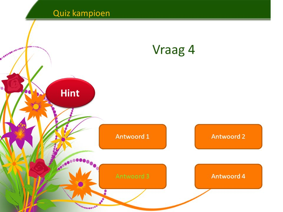 Quiz kampioen Antwoord 1Antwoord 2 Antwoord 3Antwoord 4 Vraag 3 Hint