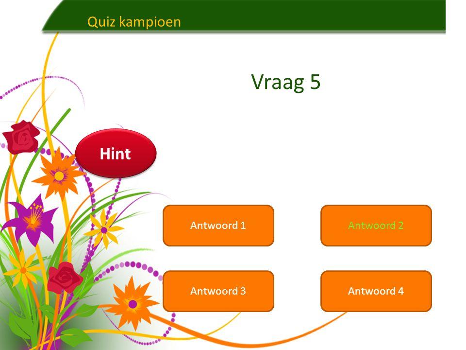 Quiz kampioen Antwoord 1Antwoord 2 Antwoord 3Antwoord 4 Vraag 4 Hint