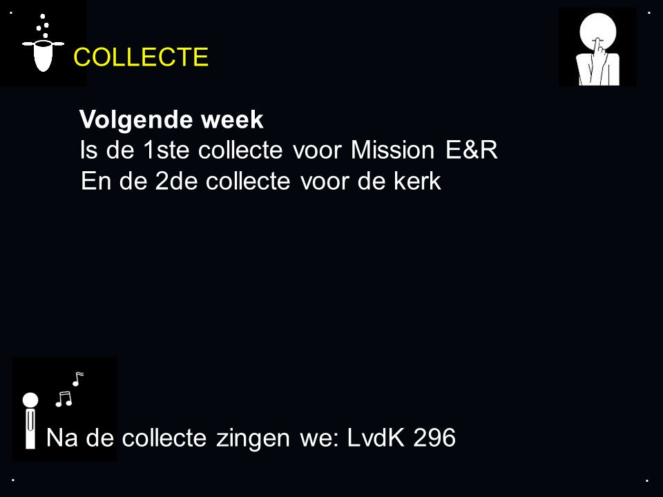 .... COLLECTE Volgende week Is de 1ste collecte voor Mission E&R En de 2de collecte voor de kerk