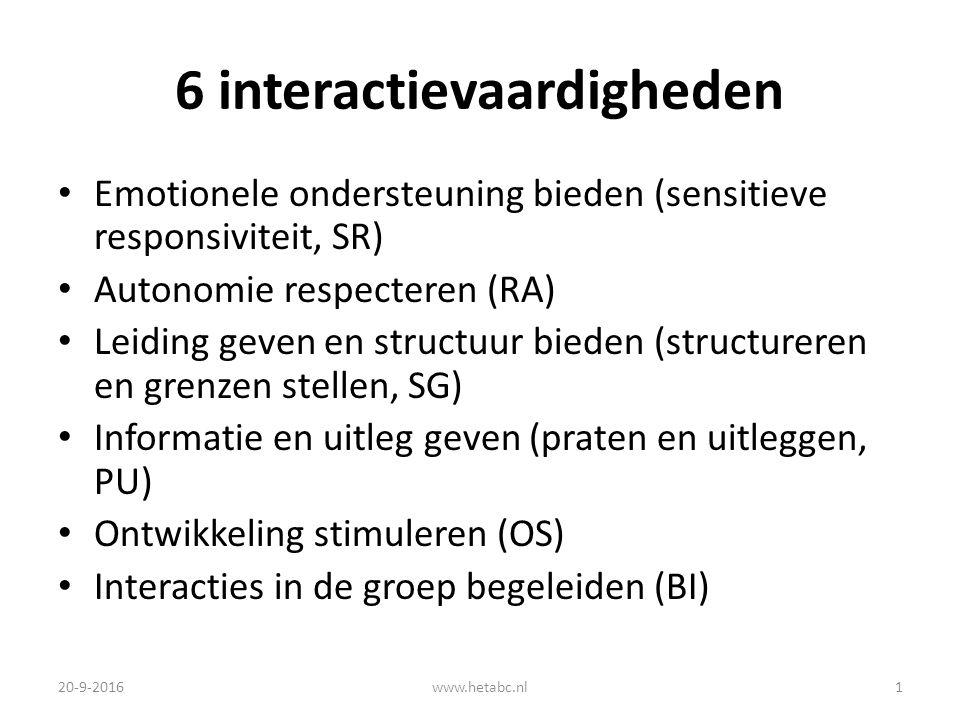 6 interactievaardigheden Emotionele ondersteuning bieden (sensitieve responsiviteit, SR) Autonomie respecteren (RA) Leiding geven en structuur bieden (structureren en grenzen stellen, SG) Informatie en uitleg geven (praten en uitleggen, PU) Ontwikkeling stimuleren (OS) Interacties in de groep begeleiden (BI) 20-9-2016www.hetabc.nl1