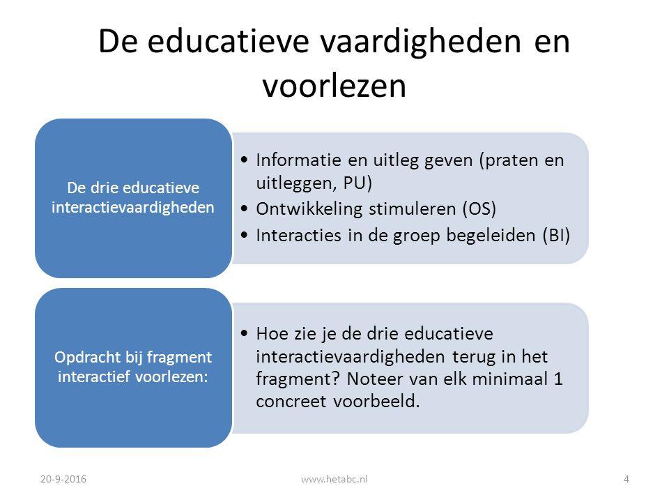 De educatieve vaardigheden en voorlezen Informatie en uitleg geven (praten en uitleggen, PU) Ontwikkeling stimuleren (OS) Interacties in de groep begeleiden (BI) De drie educatieve interactievaardigheden Hoe zie je de drie educatieve interactievaardigheden terug in het fragment.