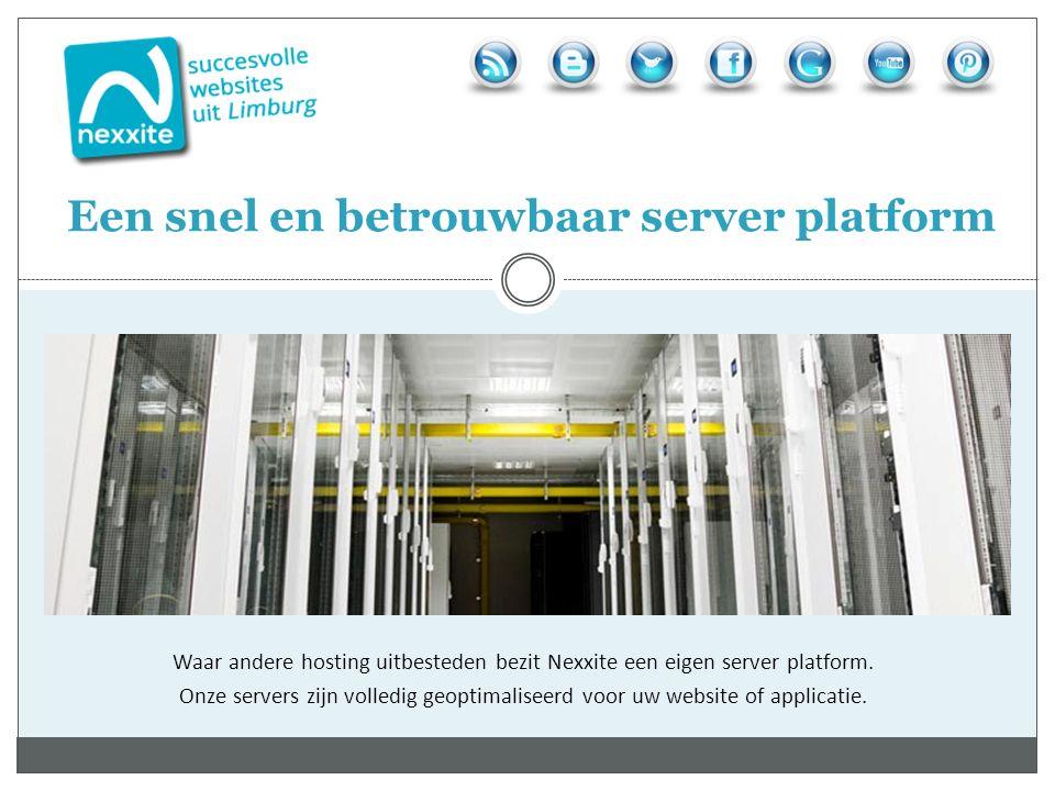Waar andere hosting uitbesteden bezit Nexxite een eigen server platform. Onze servers zijn volledig geoptimaliseerd voor uw website of applicatie. Een