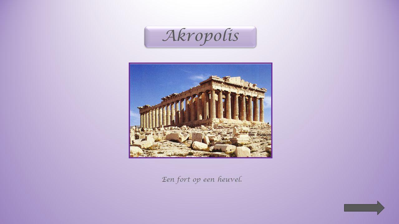 Akropolis Een fort op een heuvel.