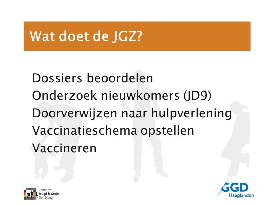Wat doet de JGZ? Dossiers beoordelen Onderzoek nieuwkomers (JD9) Doorverwijzen naar hulpverlening Vaccinatieschema opstellen Vaccineren