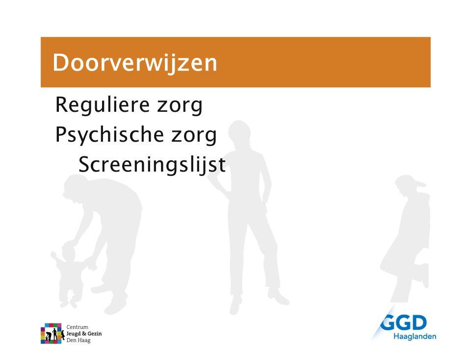 Doorverwijzen Reguliere zorg Psychische zorg Screeningslijst