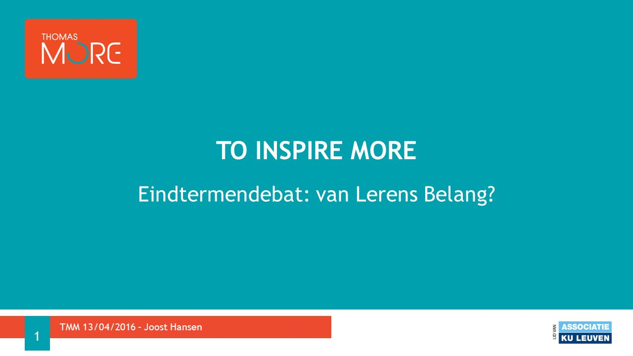 Eindtermendebat: van Lerens Belang TO INSPIRE MORE TMM 13/04/2016 – Joost Hansen 1