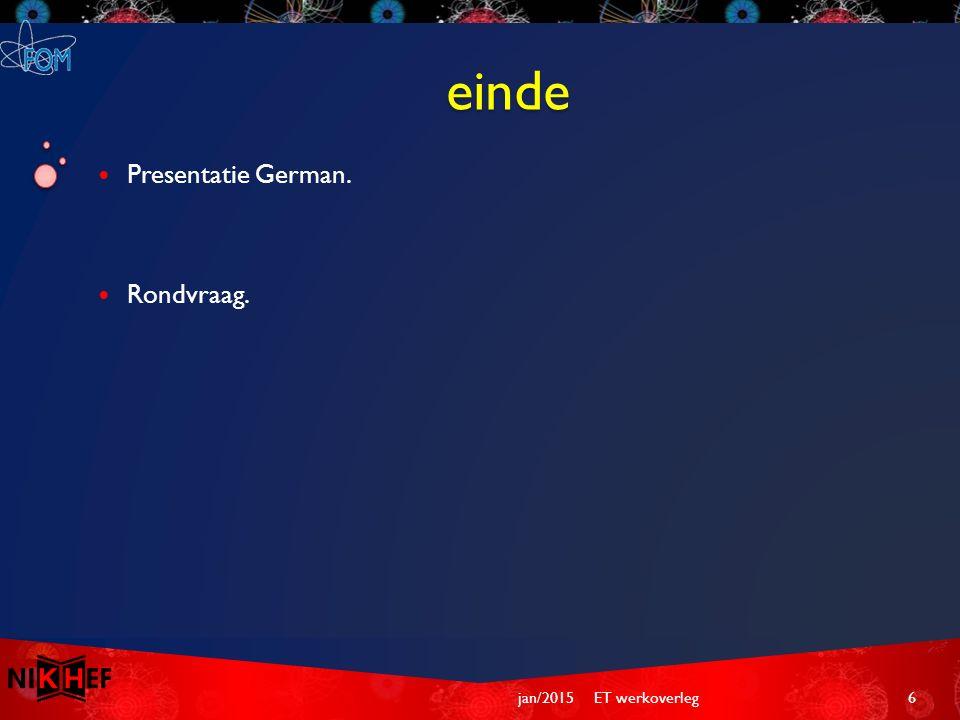 einde Presentatie German. Rondvraag. ET werkoverleg6jan/2015