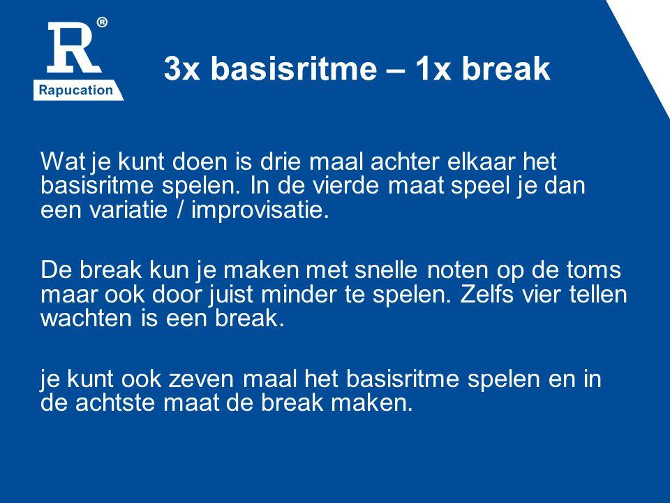 3x basisritme – 1x break Wat je kunt doen is drie maal achter elkaar het basisritme spelen. In de vierde maat speel je dan een variatie / improvisatie