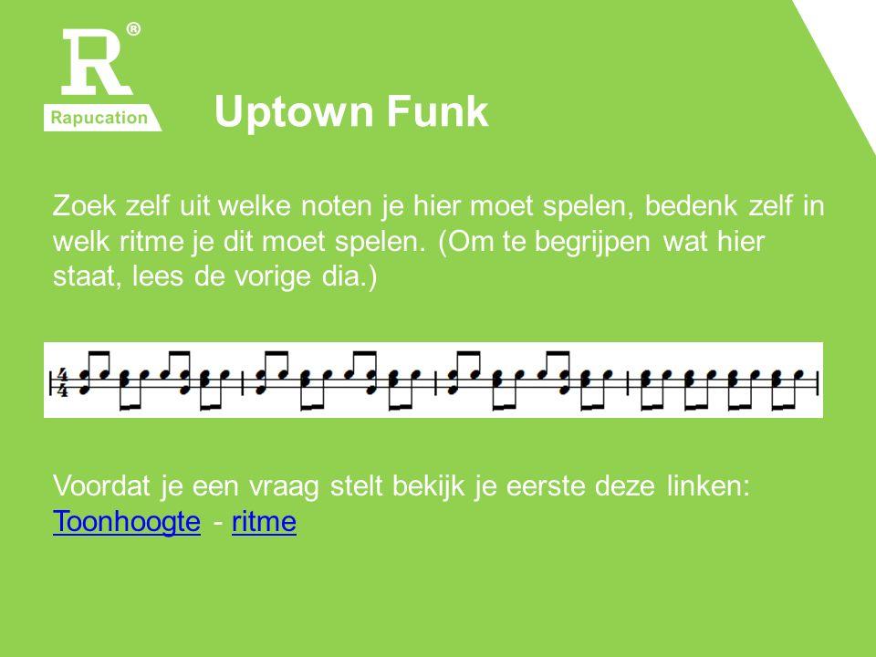 Uptown Funk Zoek zelf uit welke noten je hier moet spelen, bedenk zelf in welk ritme je dit moet spelen. (Om te begrijpen wat hier staat, lees de vori