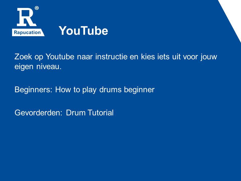 YouTube Zoek op Youtube naar instructie en kies iets uit voor jouw eigen niveau. Beginners: How to play drums beginner Gevorderden: Drum Tutorial