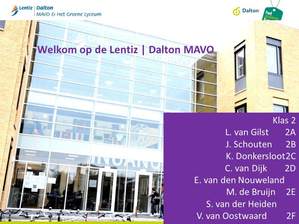Welkom op de Lentiz | Dalton MAVO Klas 2 L. van Gilst 2A J. Schouten2B K. Donkersloot2C C. van Dijk2D E. van den Nouweland M. de Bruijn2E S. van der H