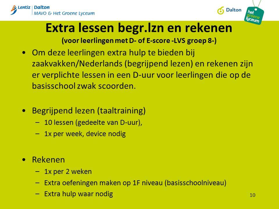 Extra lessen begr.lzn en rekenen (voor leerlingen met D- of E-score -LVS groep 8-) Om deze leerlingen extra hulp te bieden bij zaakvakken/Nederlands (begrijpend lezen) en rekenen zijn er verplichte lessen in een D-uur voor leerlingen die op de basisschool zwak scoorden.
