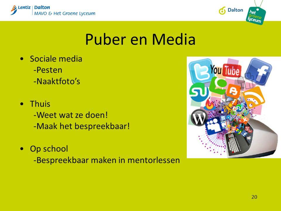 Puber en Media 20 Sociale media -Pesten -Naaktfoto's Thuis -Weet wat ze doen! -Maak het bespreekbaar! Op school -Bespreekbaar maken in mentorlessen