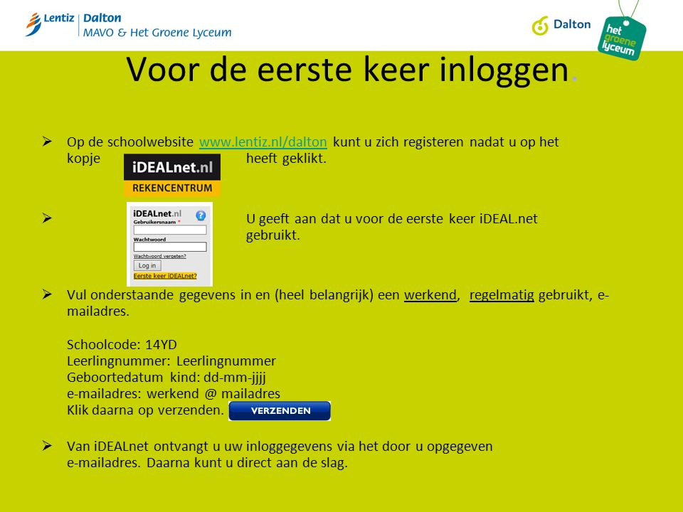  Op de schoolwebsite www.lentiz.nl/dalton kunt u zich registeren nadat u op het kopje heeft geklikt.www.lentiz.nl/dalton  U geeft aan dat u voor de