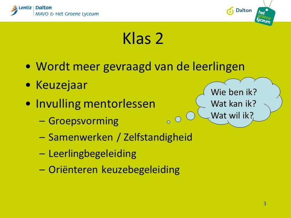 Klas 2 Wordt meer gevraagd van de leerlingen Keuzejaar Invulling mentorlessen –Groepsvorming –Samenwerken / Zelfstandigheid –Leerlingbegeleiding –Orië