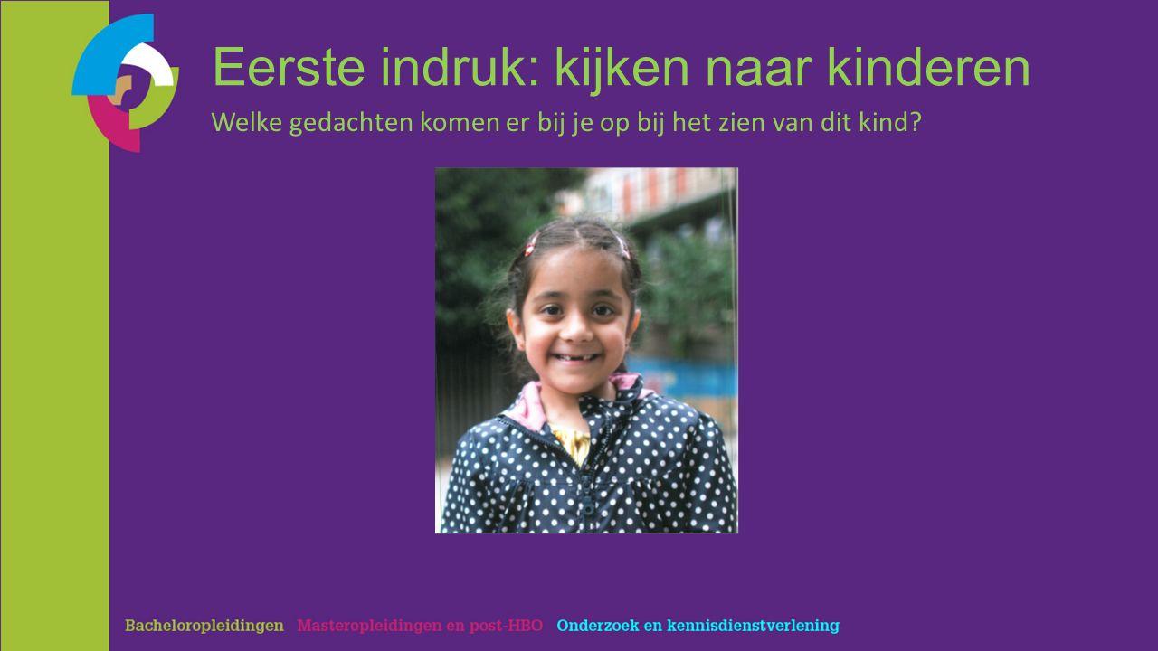 Eerste indruk: kijken naar kinderen Welke gedachten komen er bij je op bij het zien van dit kind?