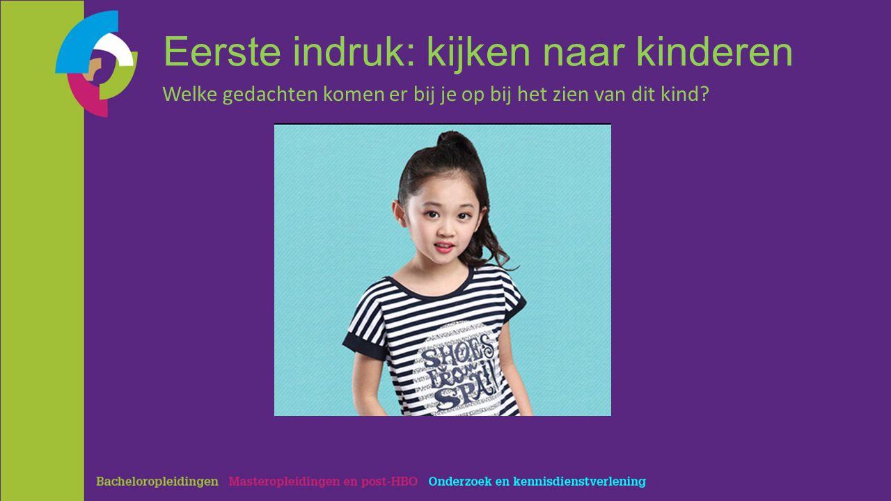 Eerste indruk: kijken naar kinderen Zeggen de gedachten die je kreeg bij het bekijken van deze foto's iets over het kind of (ook) over jou?