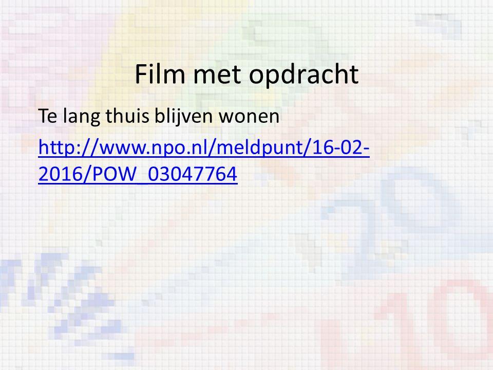 Film met opdracht Te lang thuis blijven wonen http://www.npo.nl/meldpunt/16-02- 2016/POW_03047764