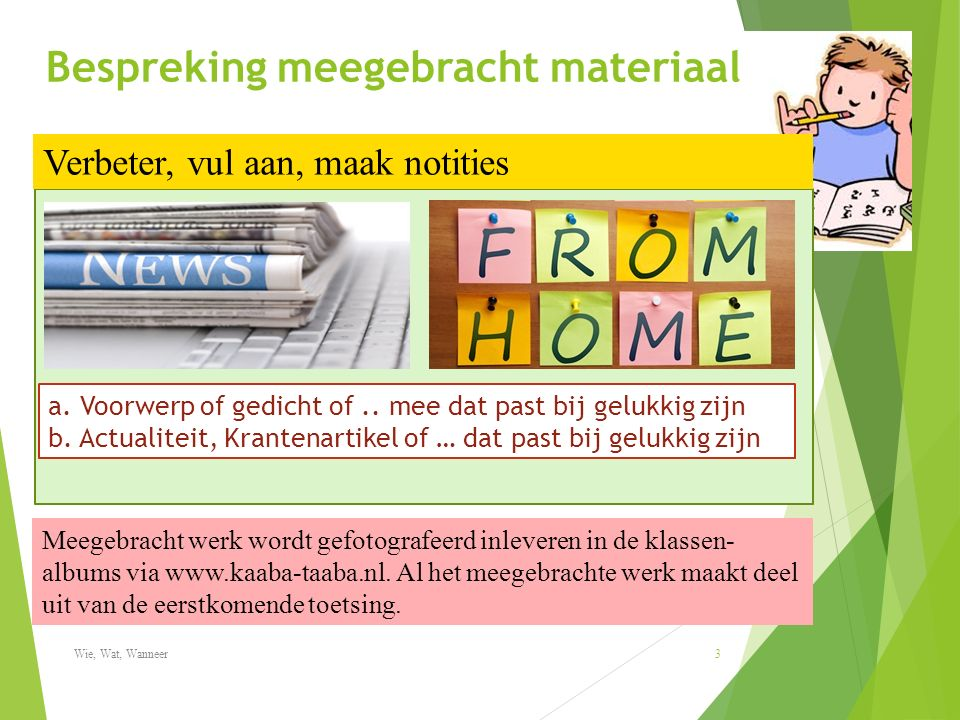 Bespreking meegebracht materiaal Verbeter, vul aan, maak notities Meegebracht werk wordt gefotografeerd inleveren in de klassen- albums via www.kaaba-taaba.nl.