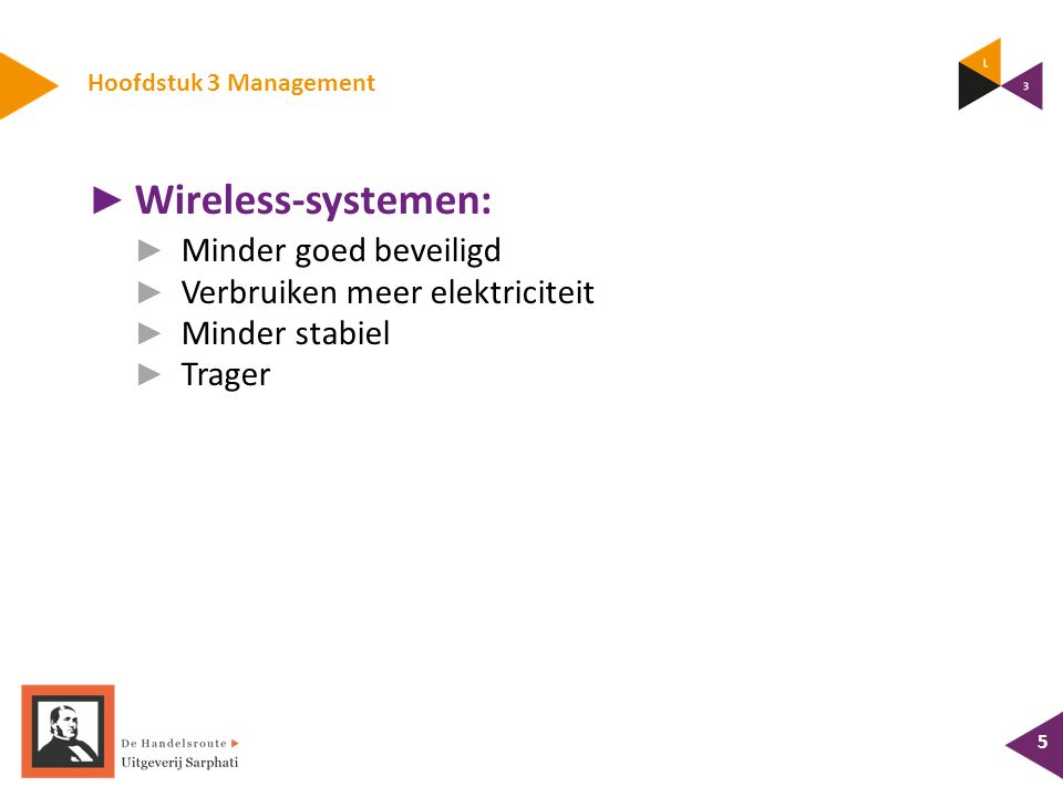 Hoofdstuk 3 Management 5 ► Wireless-systemen: ► Minder goed beveiligd ► Verbruiken meer elektriciteit ► Minder stabiel ► Trager