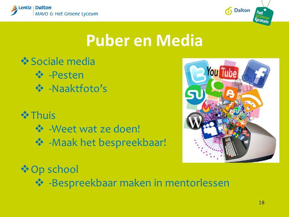 Puber en Media 18  Sociale media  -Pesten  -Naaktfoto's  Thuis  -Weet wat ze doen.