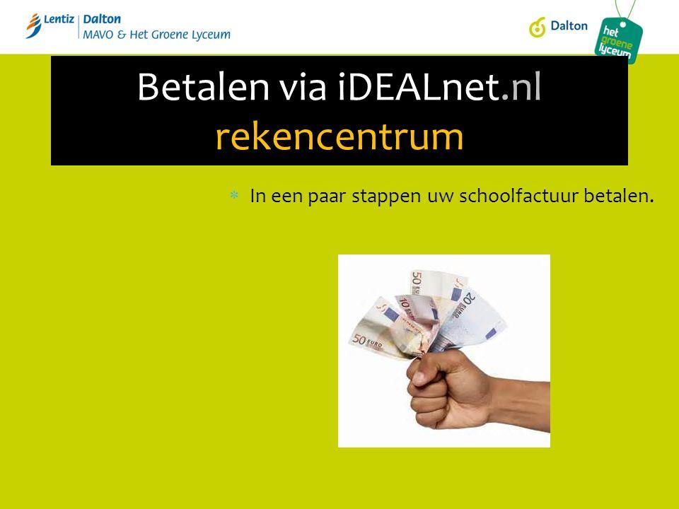 Betalen via iDEALnet.nl rekencentrum  In een paar stappen uw schoolfactuur betalen.