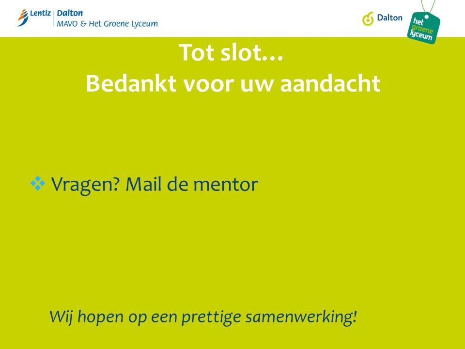  Vragen Mail de mentor Tot slot… Bedankt voor uw aandacht Wij hopen op een prettige samenwerking!