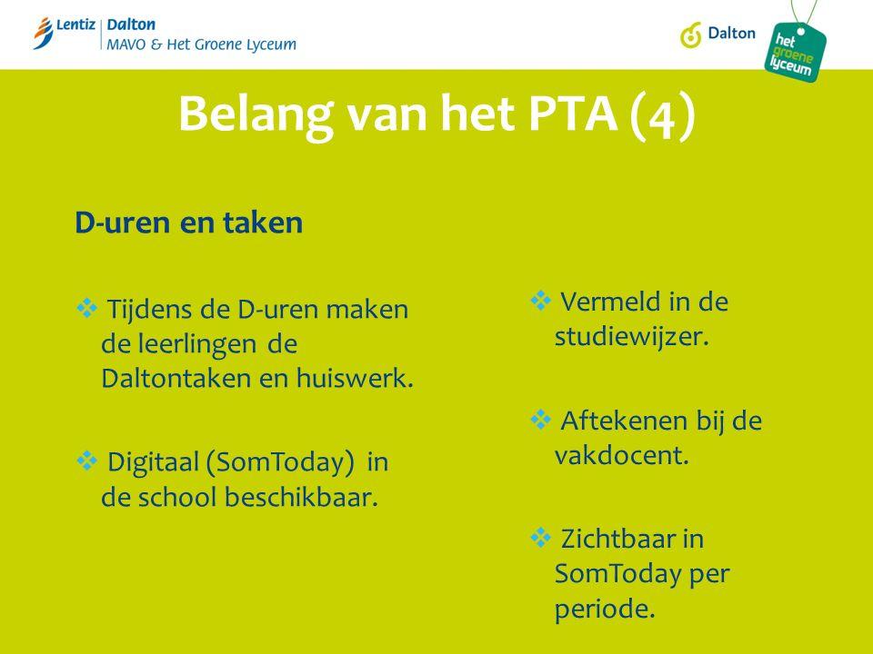 Belang van het PTA (4) D-uren en taken  Tijdens de D-uren maken de leerlingen de Daltontaken en huiswerk.